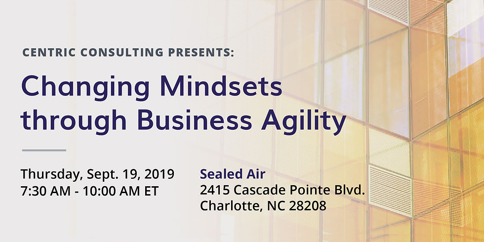 CENTRIC CONSULTING PRESENTS: Changing Mindsets through Business Agility