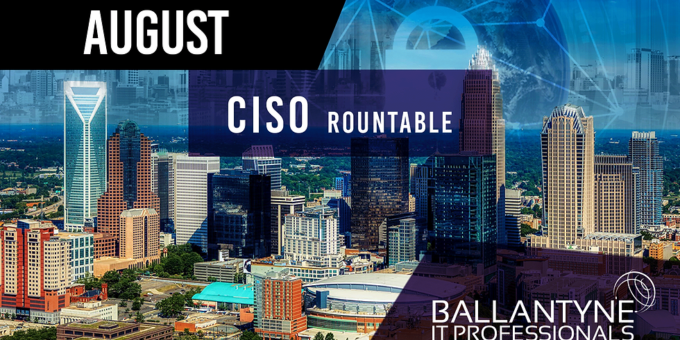 Ballantyne IT Professionals CISO Roundtable - August