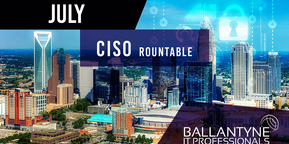 Ballantyne IT Professionals CISO Roundtable - July
