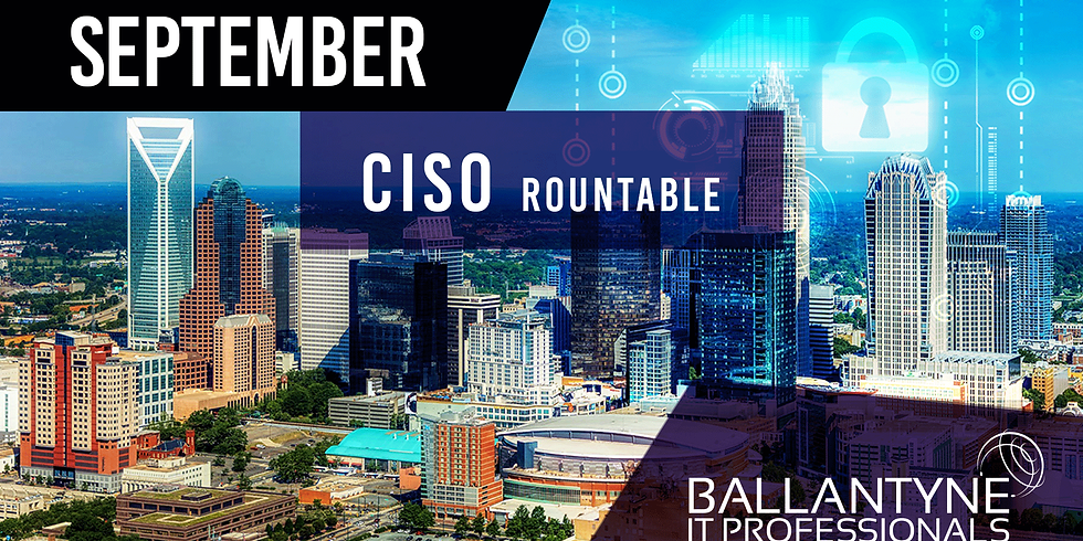 Ballantyne IT Professionals CISO Roundtable - September