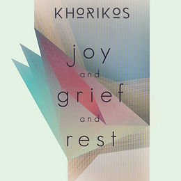 Khorikos - Joy and Grief and Rest