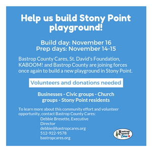 Help build Stony Point playground. Build day Nov. 15, prep days Nov. 14-15. Contact debbie@bastropcares.org for more information.