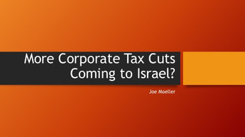 Current Event: More Corporate Tax Cuts Coming to Israel?