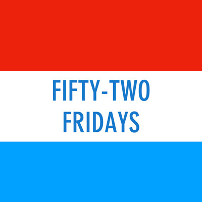 Fifty-Two Fridays