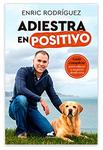 Adiestra en positivo: Guía completadeEnric Rodríguez