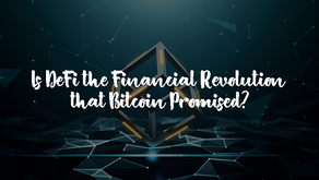 Is DeFi the Financial Revolution that Bitcoin Promised?