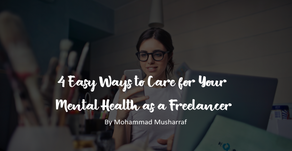 4 Easy Ways to Care for Your Mental Health as a Freelancer
