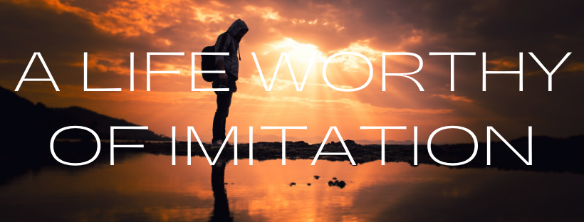 A Life Worthy of Imitation