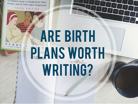 Are Birth Plans Worthy Writing?