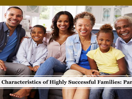 Part I of 3:  15 Characteristics of Highly Effective & Successful Families: