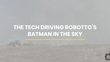 THE TECH DRIVING ROBOTTO'S BATMAN IN THE SKY