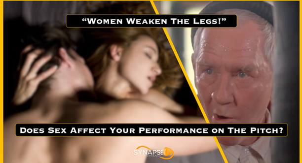 """""""Women Weaken The Legs!"""" - Does Sex Affect Your Performance On The Pitch?"""