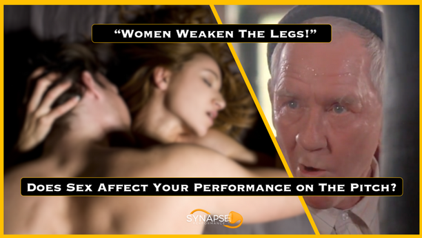"""Women Weaken The Legs!"" - Does Sex Affect Your Performance On The Pitch?"