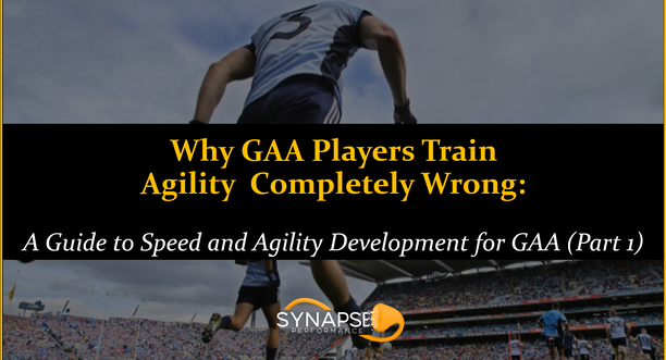 Why GAA Players Train Agility Completely Wrong: Speed and Agility Development for GAA (Part 1)