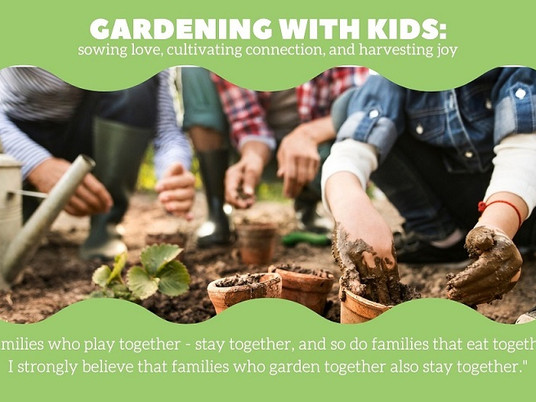 Gardening with kids: sowing love, cultivating connection, and harvesting joy