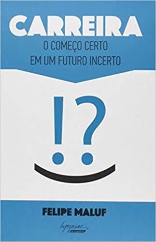 CARREIRA - O COMECO CERTO EM UM FUTURO INCERTO