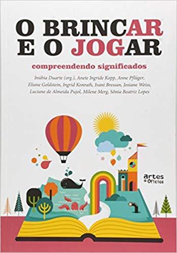BRINCAR E O JOGAR, O - COMPREENDENDO SIGNIFICADOS