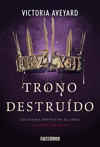 TRONO DESTRUIDO - COLETANEA DEFINITIVA DA SERIE A RAINHA VERMELHA