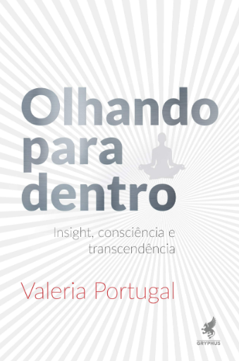 OLHANDO PARA  DENTRO - INSIGHT, CONSCIENCIA E TRANSCEDENCIA