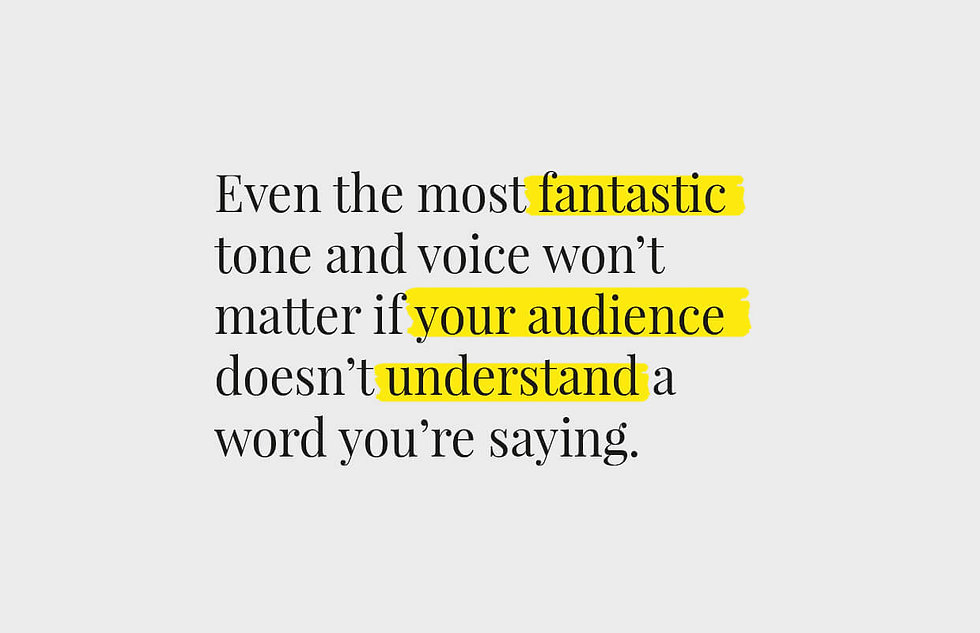 """Quote: """"Even teh most fantastic tone and voice won't matter if your audience doesn't understand a word yor saying""""."""