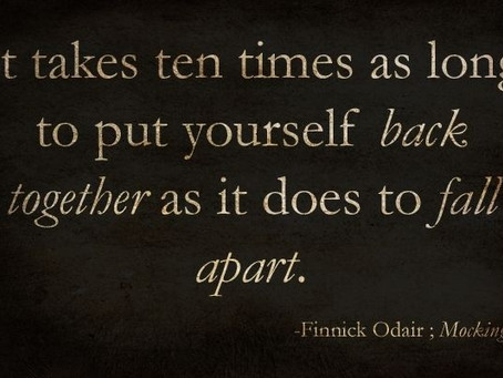 'It takes ten times as long to put yourself back together as it does to fall apart.'