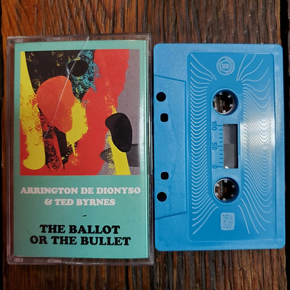 ARRINGTON DE DIONYSO & TED BYRNES : The Ballot or the Bullet - Tape