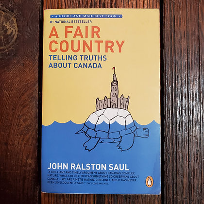 Saul, John Ralston - A FAIR COUNTRY Telling Truths About Canada