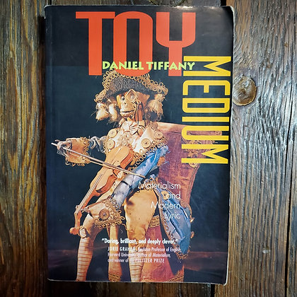 Tiffany, Daniel : TOY MEDIUM Materialism and Modern Lyric - Softcover Book