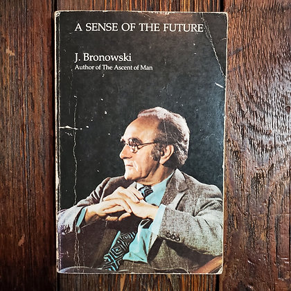 Bronowski, J : A SENSE OF THE FUTURE - 1979 Softcover Reader