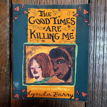 Barry, Lynda : THE GOOD TIMES ARE KILLING ME - Softcover Book
