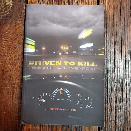 Rothe, J. Peter - DRIVEN TO KILL : Vehicles As Weapons (University of Alberta)