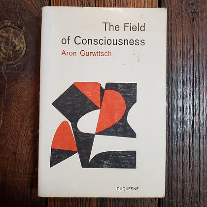 Gurwitsch, Aron - THE FIELD OF CONSCIOUSNESS (1964 Duquesne University Press)