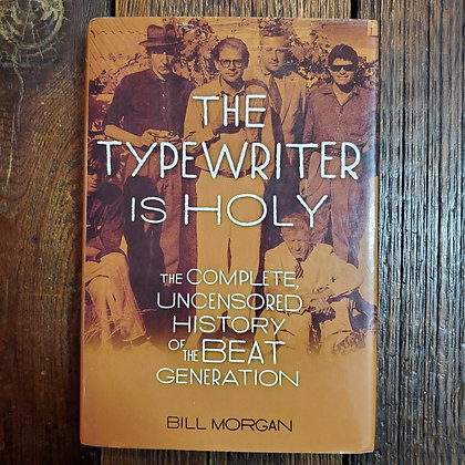 THE TYPEWRITER IS HOLY The Complete Uncensored History of the Beat Generation