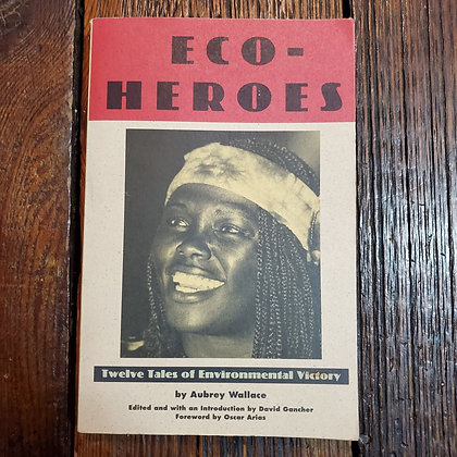 Wallace, Aubrey - ECO HEROES 12 Tales of Environmental Victory