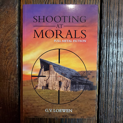 Loewen, G.V. : SHOOTING AT MORALS - Local Softcover