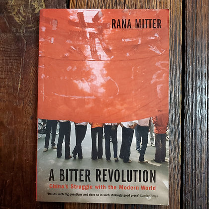 Mitter, Rana A BITTER REVOLUTION China's Struggle with the Modern World (Oxford)