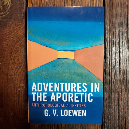 Loewen, G.V. : ADVENTURES IN THE APORETIC - Softcover Book