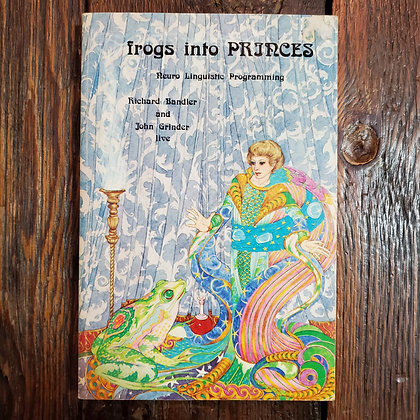 FROGS INTO PRINCES : Neuro Linguistic Programming - softcover