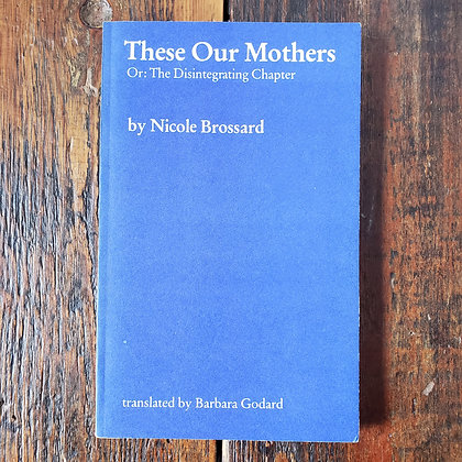 Broussard, Nicole : THESE OUR MOTHERS orTheDisintegratingChapter - 1983 Book