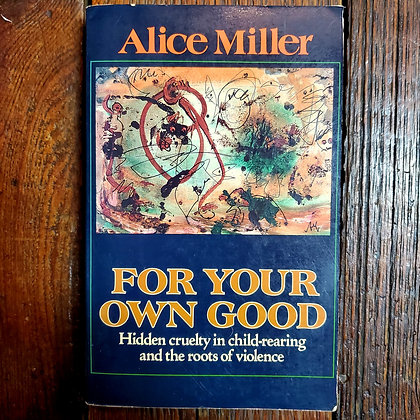 Miller, Alice : FOR YOUR OWN GOOD - Softcover Book
