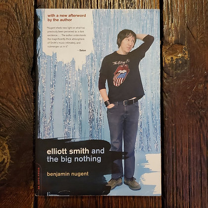 Nugent, Benjamin : ELLIOT SMITH AND THE BIG NOTHING  - Softcover Book