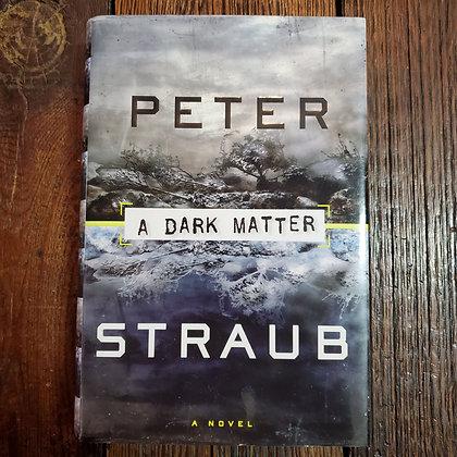 Straub, Peter : A DARK MATTER - Hardcover 1st edition