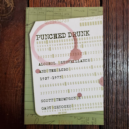 PUNCHED DRUNK Alcohol, Surveillance and the LCBO 1927-1975