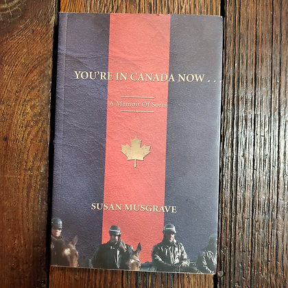 Musgrave, Susan : YOU'RE IN CANADA NOW... - Signed Softcover Book