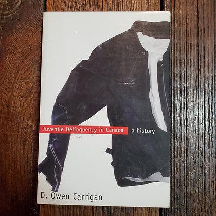 Carrigan, D. Owen - JUVENILE DELINQUENCY IN CANADA a history