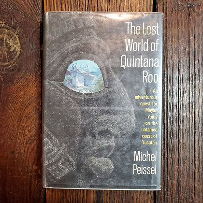 Peissel, Michel - THE LOST WORLD OF QUINTANA ROO (1963 1st Edition Hardcover)