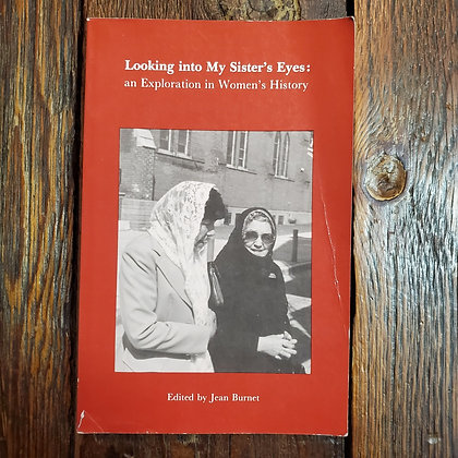 LOOKING INTO MY SISTER'S EYES: Exploration in Women's History 1986