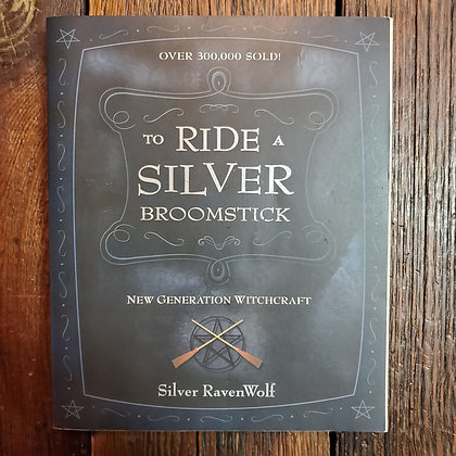 RavenWolf, Silver : TO RIDE A SILVER BROOMSTICK - Softcover Book