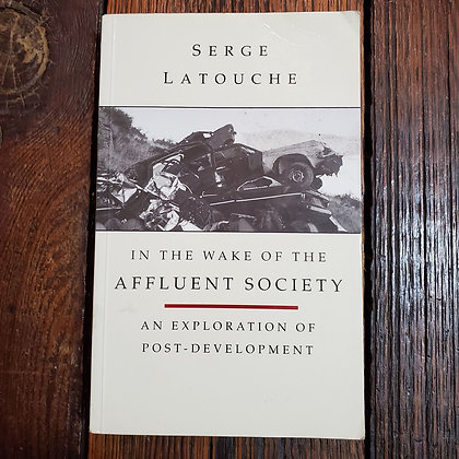 Latouche, Serge - IN THE WAKE OF AFFLUENT SOCIETY (Rare 1993 Zed Books)