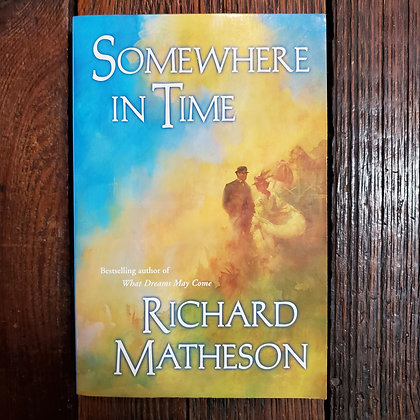 Matheson, Richard : SOMEWHERE IN TIME - Softcover Book